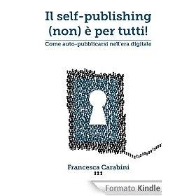 Il self-publishing (non) è per tutti di Francesca Carabini