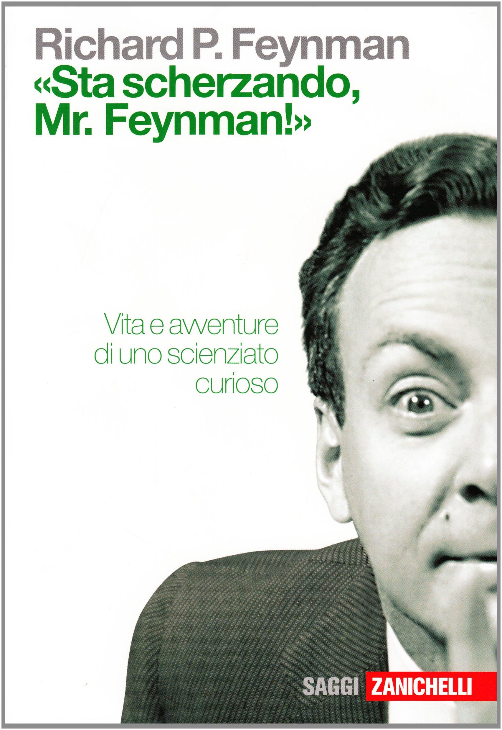 «Sta scherzando, Mr. Feynman!» Vita e avventure di uno scienziato curioso di Richard P. Feynman