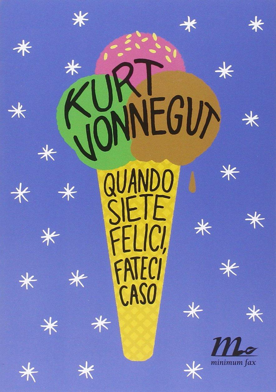 Quando siete felici, fateci caso di Kurt Vonnegut